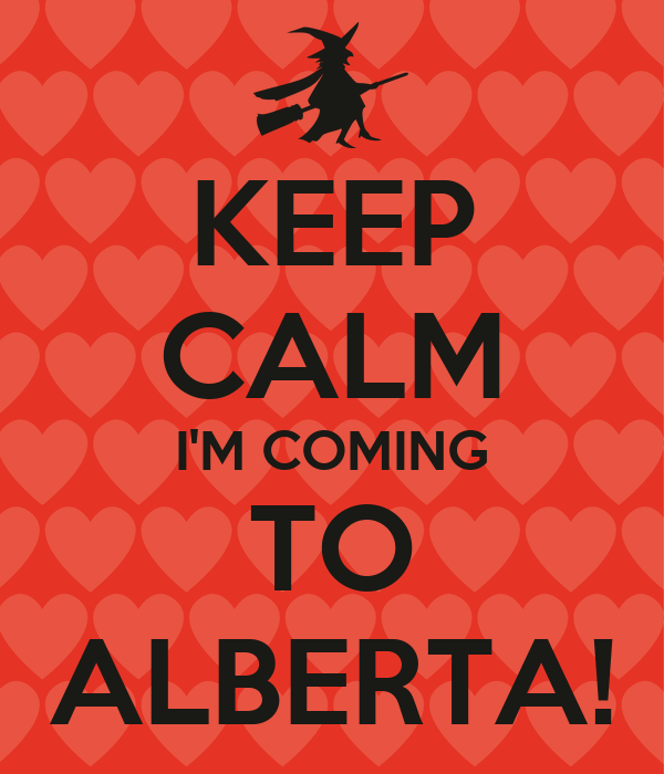 KEEP CALM I'M COMING TO ALBERTA!