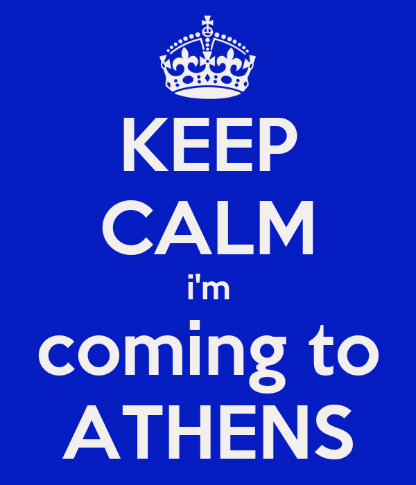 KEEP CALM i'm coming to ATHENS