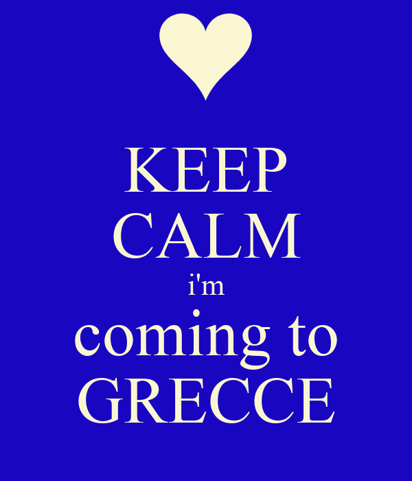 KEEP CALM i'm coming to GRECCE