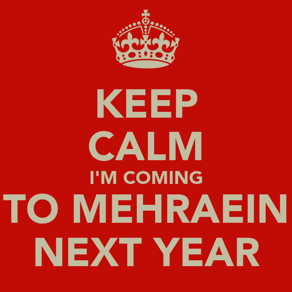 KEEP CALM I'M COMING TO MEHRAEIN NEXT YEAR