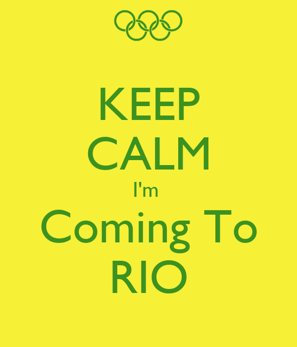 KEEP CALM I'm  Coming To RIO