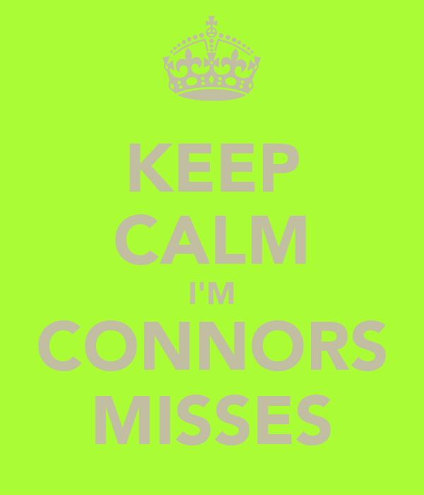 KEEP CALM I'M CONNORS MISSES