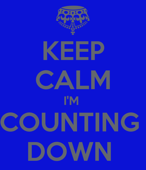 KEEP CALM I'M  COUNTING  DOWN