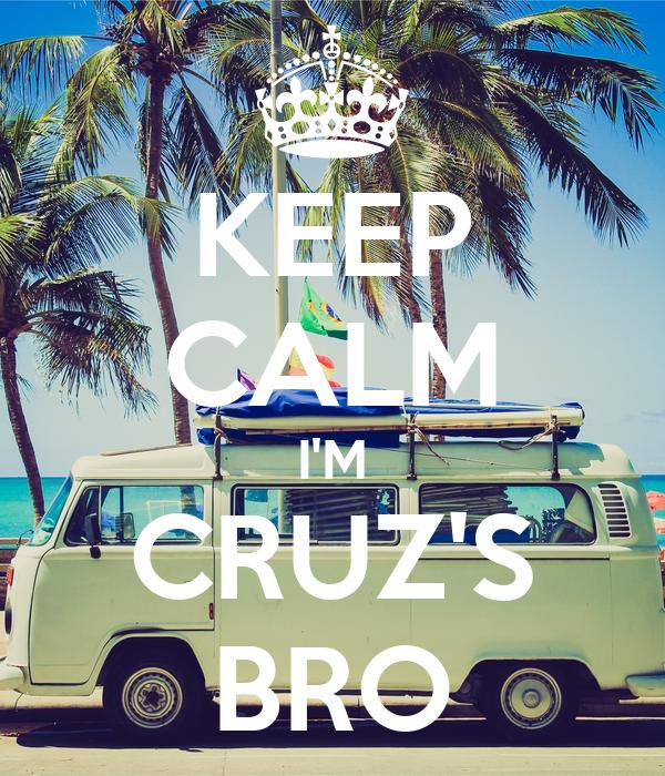 KEEP CALM I'M CRUZ'S BRO