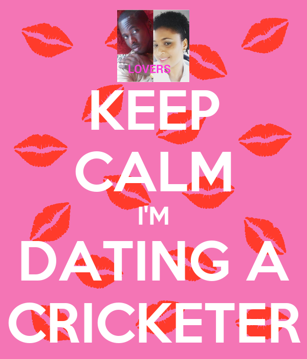 KEEP CALM I'M DATING A CRICKETER