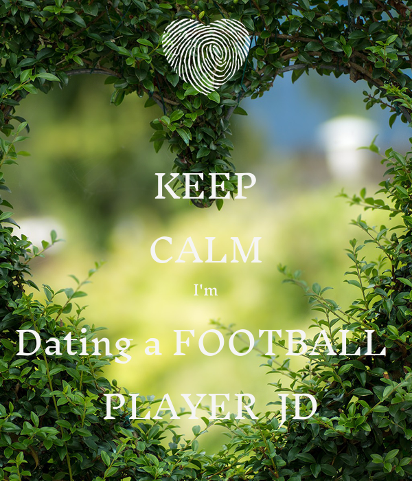 KEEP CALM I'm Dating a FOOTBALL   PLAYER  JD