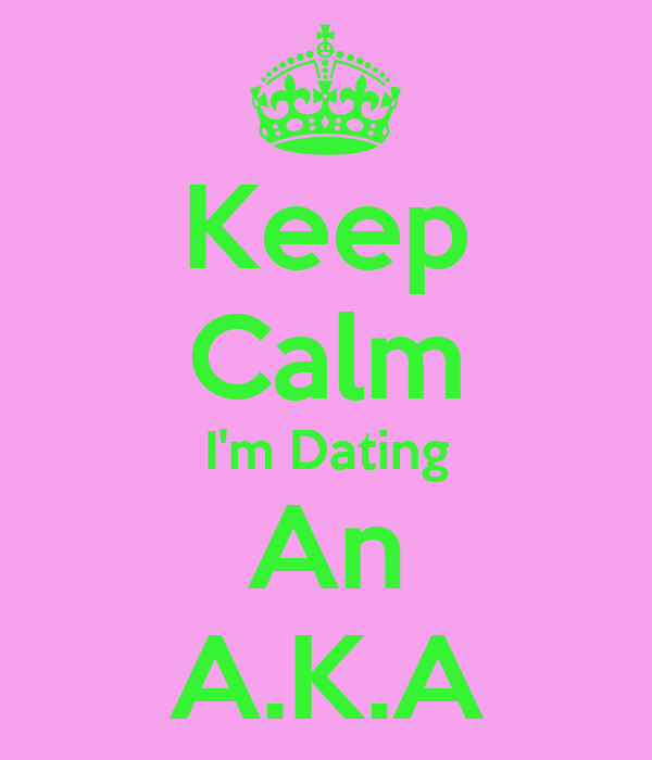 Keep Calm I'm Dating An A.K.A