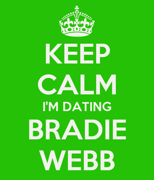 KEEP CALM I'M DATING BRADIE WEBB