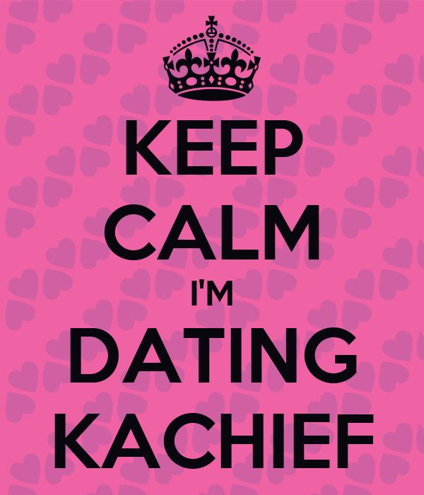 KEEP CALM I'M DATING KACHIEF