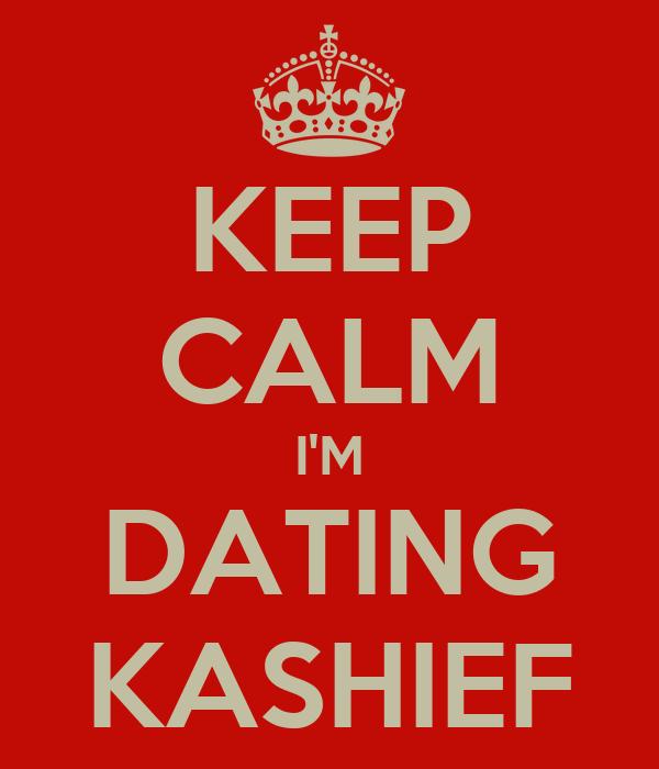 KEEP CALM I'M DATING KASHIEF
