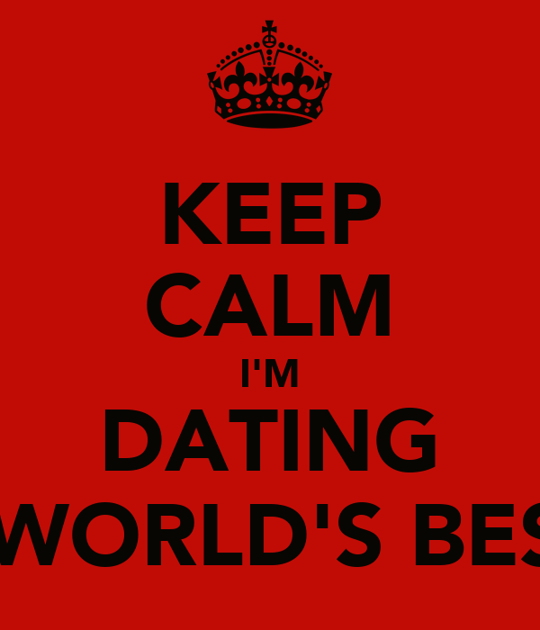KEEP CALM I'M DATING THE WORLD'S BEST DJ