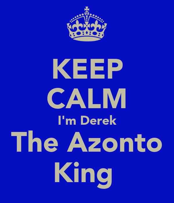 KEEP CALM I'm Derek The Azonto King