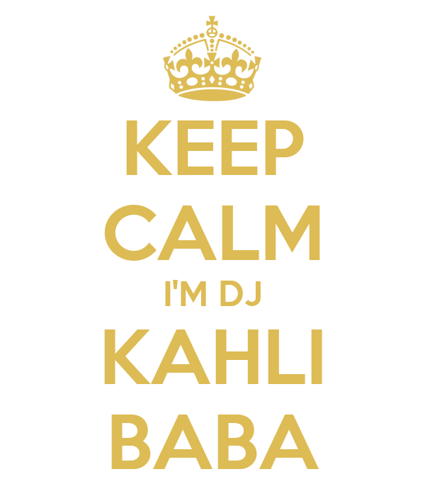 KEEP CALM I'M DJ KAHLI BABA