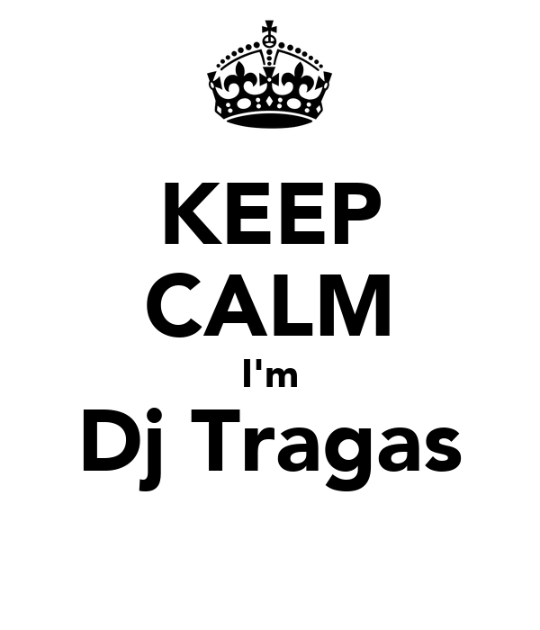 KEEP CALM I'm Dj Tragas