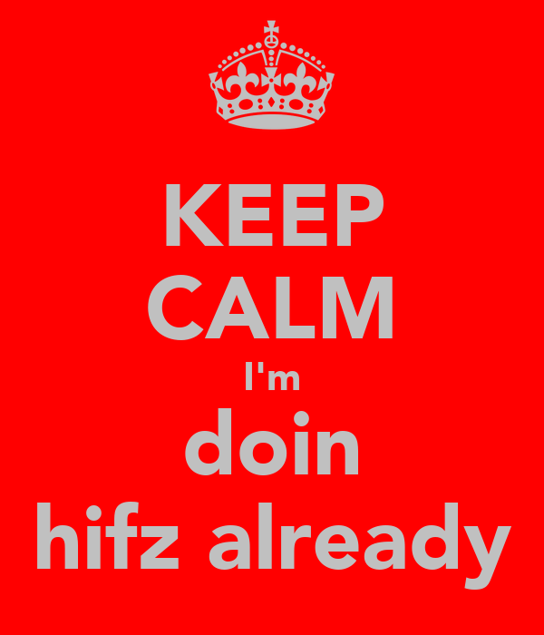 KEEP CALM I'm doin hifz already