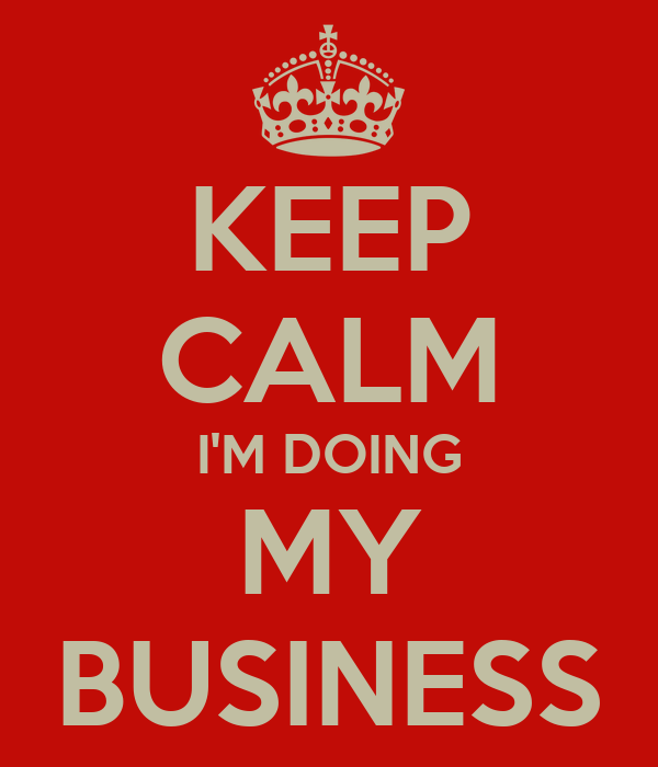 KEEP CALM I'M DOING MY BUSINESS