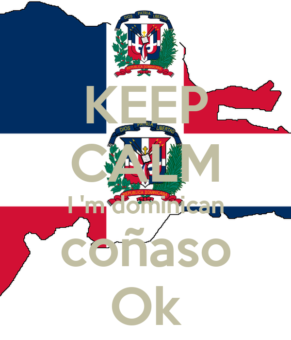 KEEP CALM I 'm dominican coñaso Ok