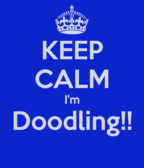 KEEP CALM I'm Doodling!!