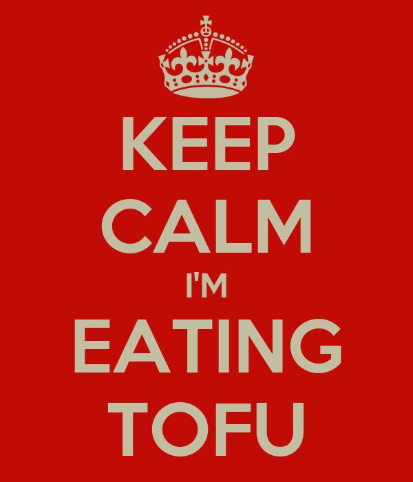 KEEP CALM I'M EATING TOFU