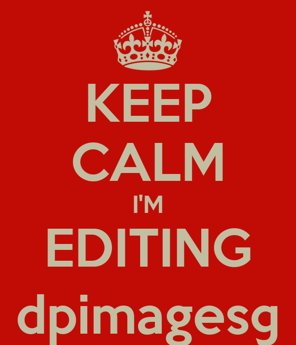 KEEP CALM I'M EDITING dpimages©