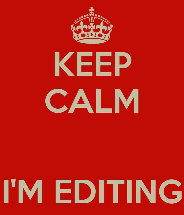 KEEP CALM   I'M EDITING