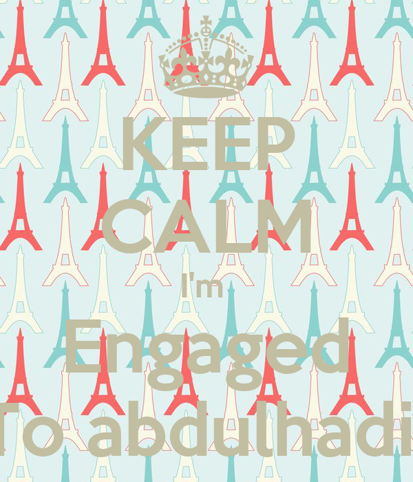 KEEP CALM I'm  Engaged To abdulhadi