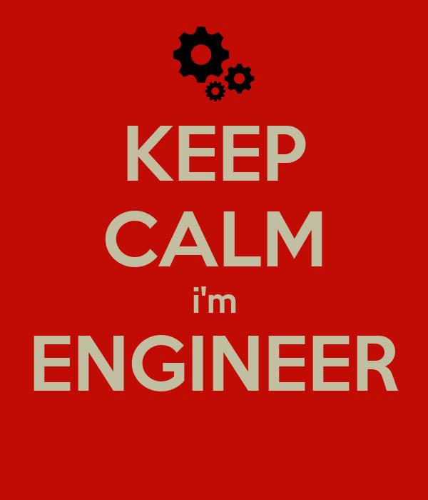 KEEP CALM i'm ENGINEER