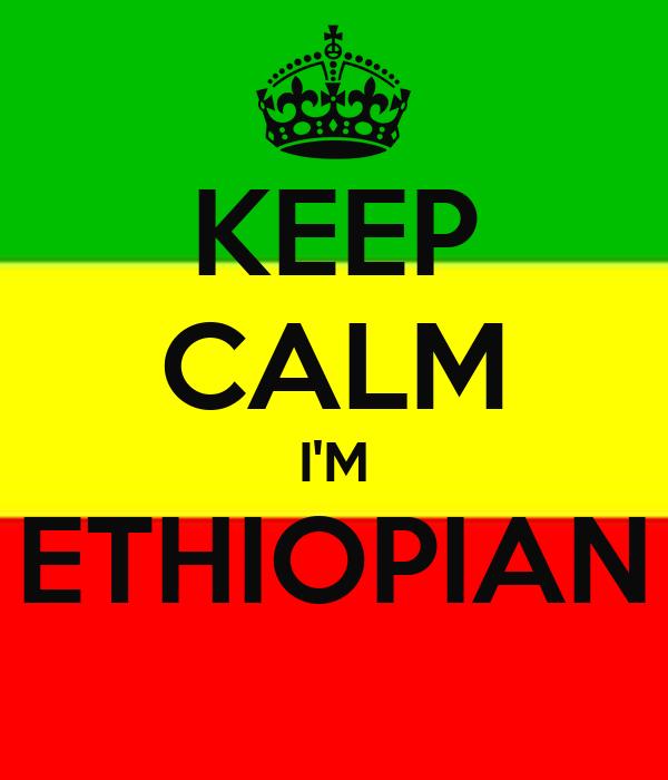 KEEP CALM I'M ETHIOPIAN
