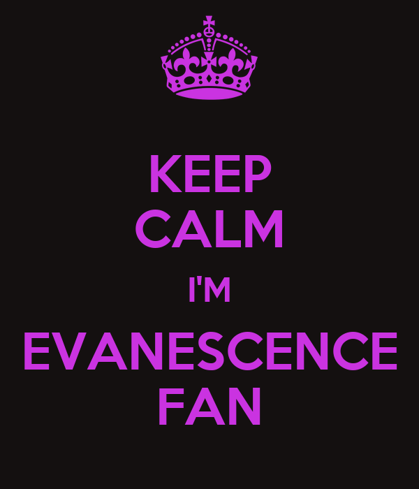 KEEP CALM I'M EVANESCENCE FAN