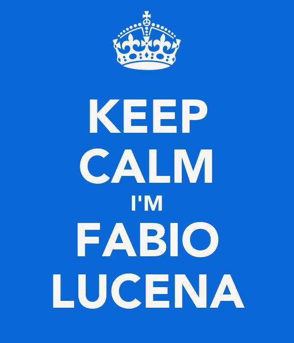 KEEP CALM I'M FABIO LUCENA