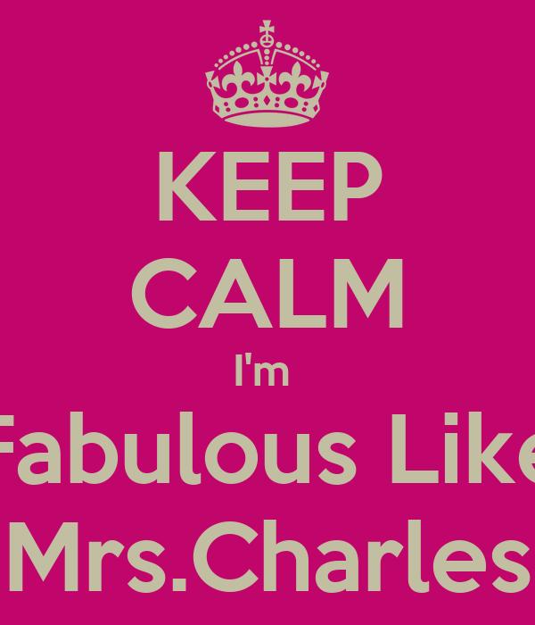 KEEP CALM I'm  Fabulous Like Mrs.Charles