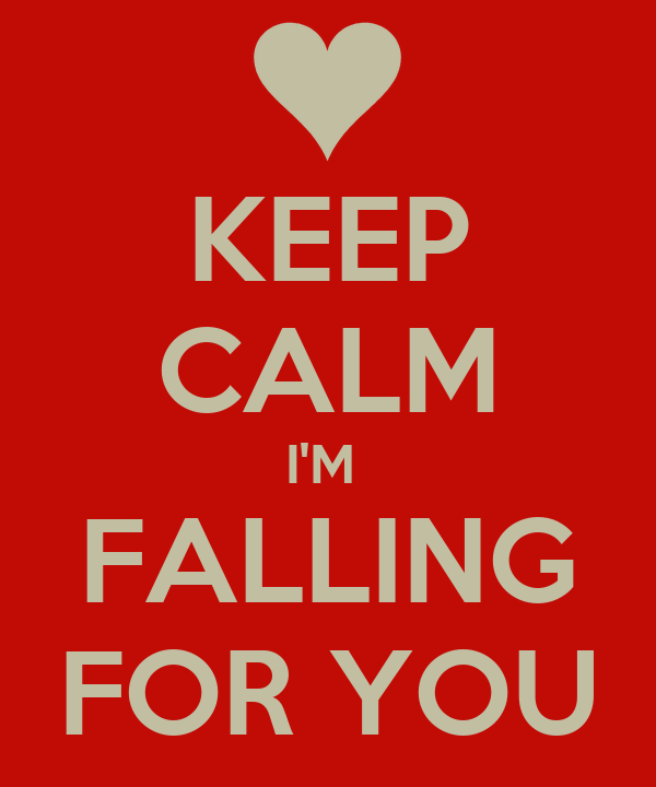 KEEP CALM I'M  FALLING FOR YOU