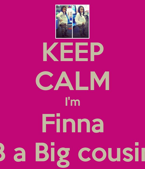 KEEP CALM I'm Finna B a Big cousin