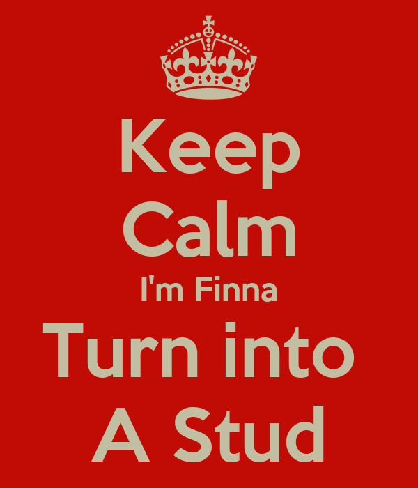 Keep Calm I'm Finna Turn into  A Stud