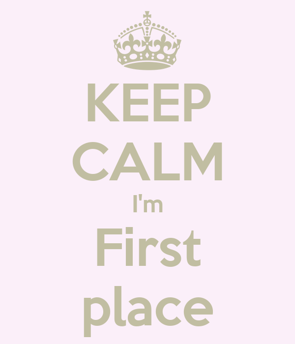 KEEP CALM I'm First place
