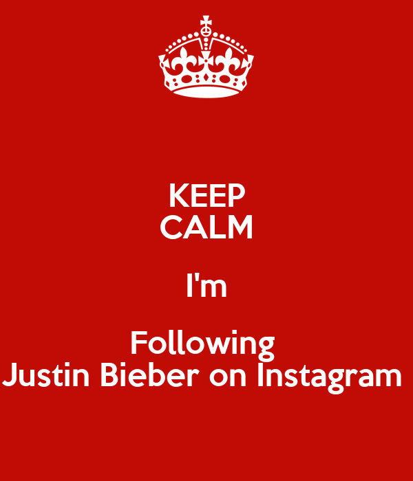 KEEP CALM I'm Following  Justin Bieber on Instagram