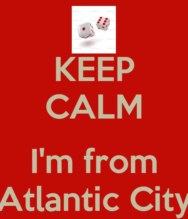 KEEP CALM  I'm from Atlantic City