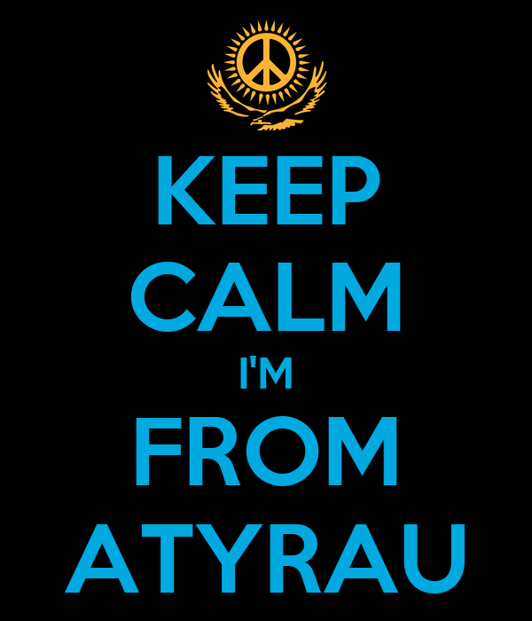 KEEP CALM I'M FROM ATYRAU