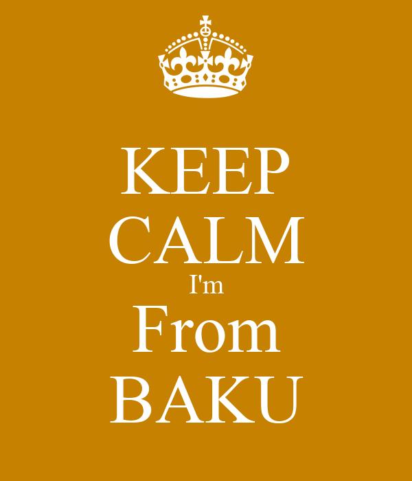 KEEP CALM I'm From BAKU