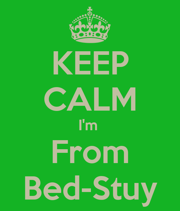 KEEP CALM I'm  From Bed-Stuy