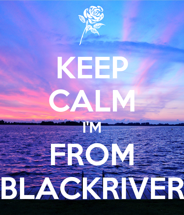KEEP CALM I'M FROM BLACKRIVER