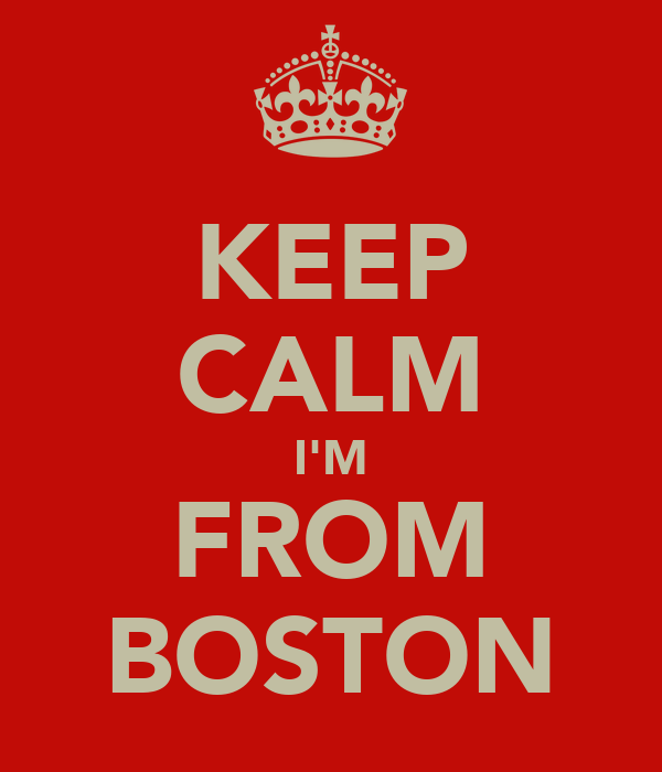KEEP CALM I'M FROM BOSTON