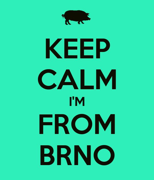 KEEP CALM I'M FROM BRNO