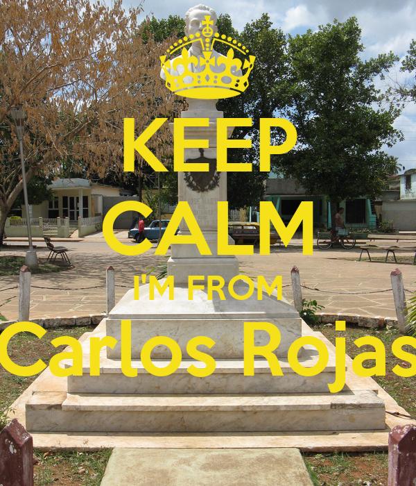 KEEP CALM I'M FROM Carlos Rojas