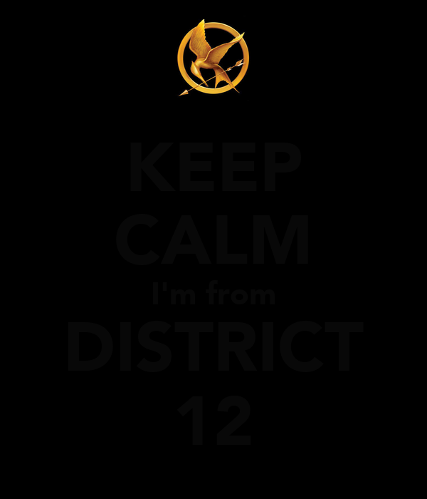 KEEP CALM I'm from DISTRICT 12