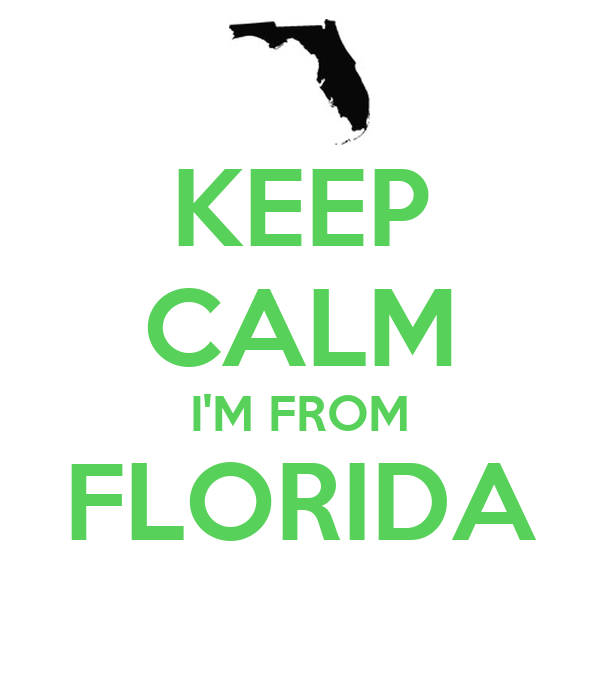KEEP CALM I'M FROM FLORIDA