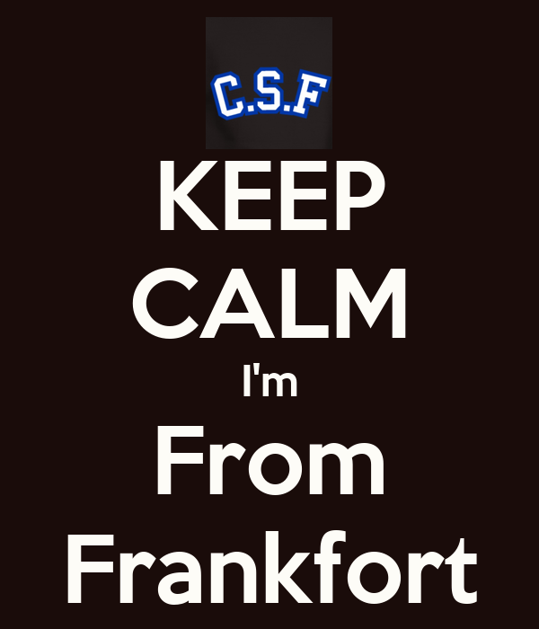 KEEP CALM I'm From Frankfort