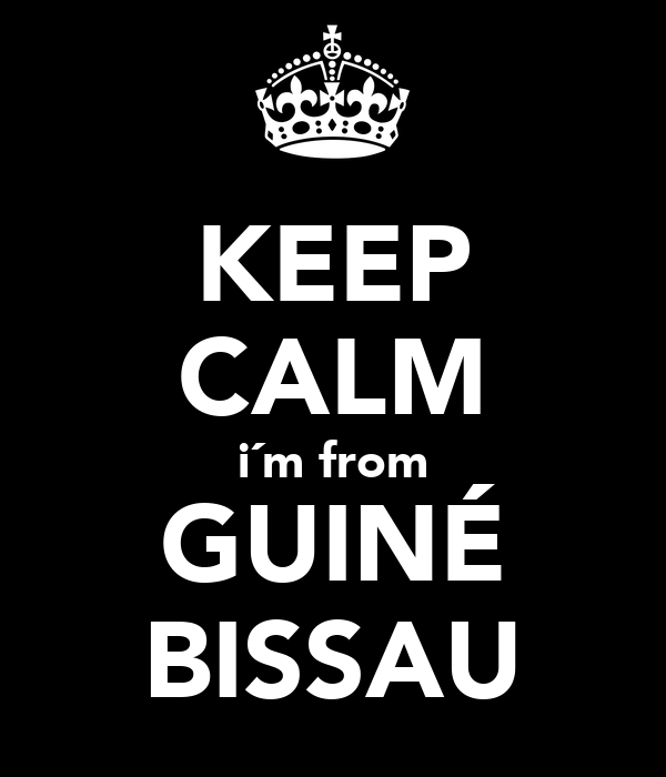 KEEP CALM i´m from GUINÉ BISSAU