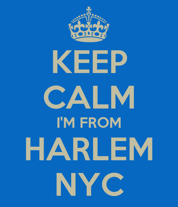 KEEP CALM I'M FROM HARLEM NYC