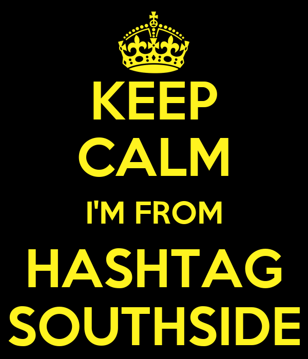 KEEP CALM I'M FROM HASHTAG SOUTHSIDE